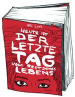 Ulli Lust - Heute ist der letzte Tag deines Lebens, Buchcover